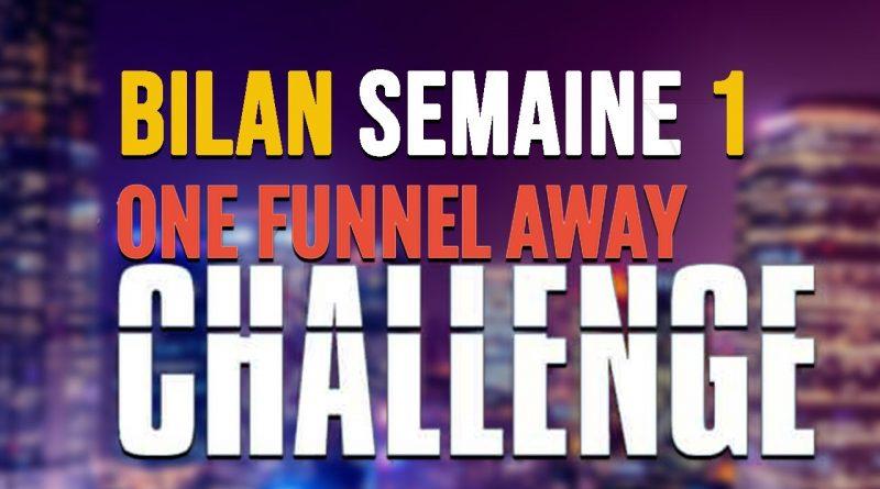 Bilan semaine 1 du One funnel Away Challenge pour créer un business en ligne
